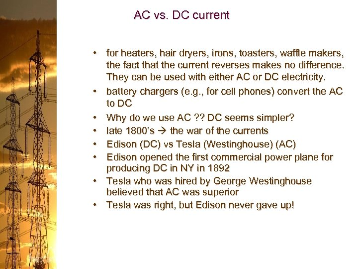 AC vs. DC current • for heaters, hair dryers, irons, toasters, waffle makers, the