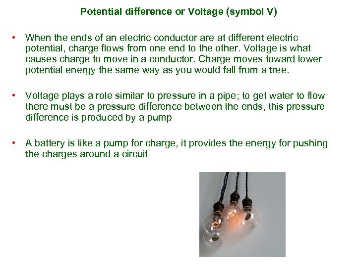 Potential difference or Voltage (symbol V) • When the ends of an electric conductor