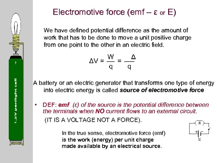 Electromotive force (emf – ε or E) We have defined potential difference as the