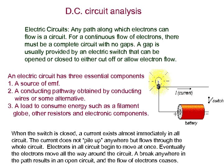 D. C. circuit analysis Electric Circuits: Any path along which electrons can flow is