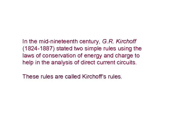 In the mid-nineteenth century, G. R. Kirchoff (1824 -1887) stated two simple rules using