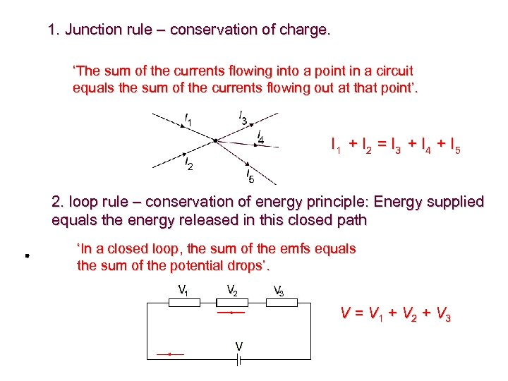 1. Junction rule – conservation of charge. 'The sum of the currents flowing into