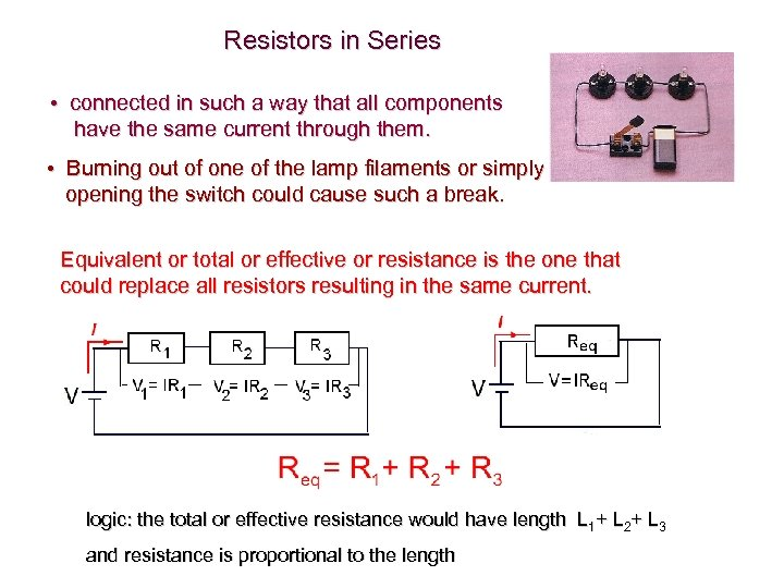 Resistors in Series • connected in such a way that all components have the