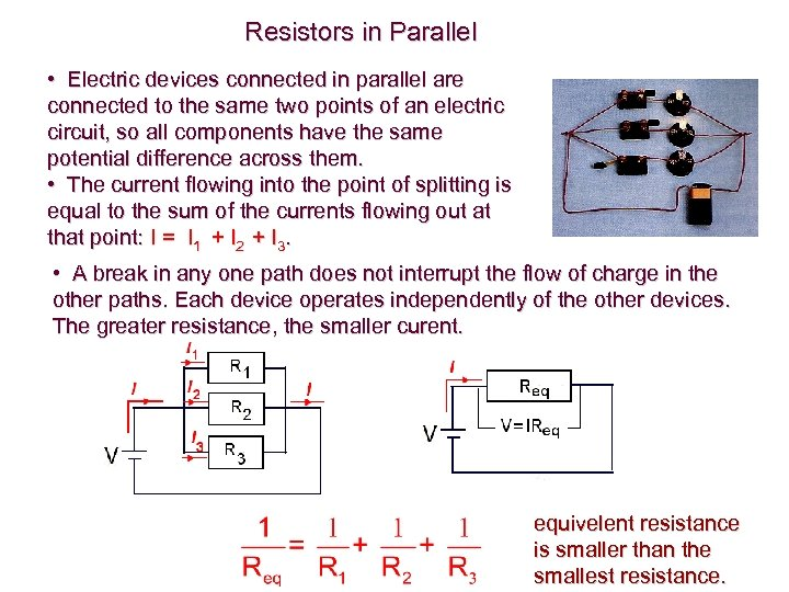 Resistors in Parallel • Electric devices connected in parallel are connected to the same
