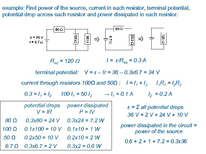 example: Find power of the source, current in each resistor, terminal potential, potential drop
