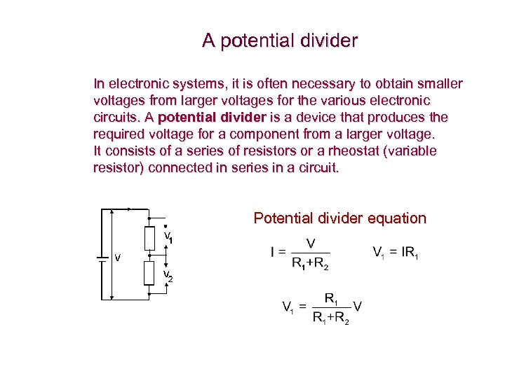 A potential divider In electronic systems, it is often necessary to obtain smaller voltages