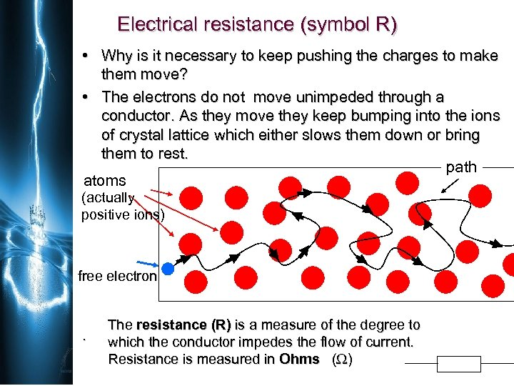 Electrical resistance (symbol R) • Why is it necessary to keep pushing the charges