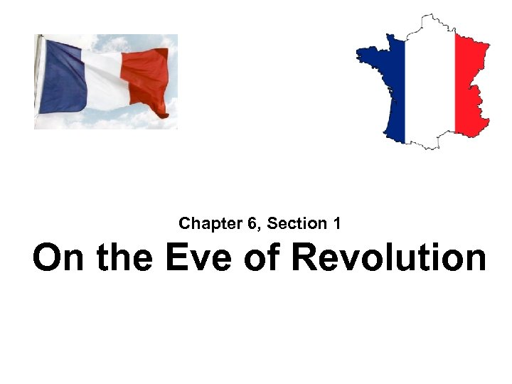 Chapter 6, Section 1 On the Eve of Revolution