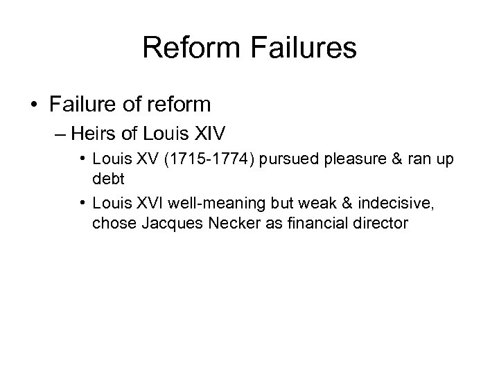 Reform Failures • Failure of reform – Heirs of Louis XIV • Louis XV