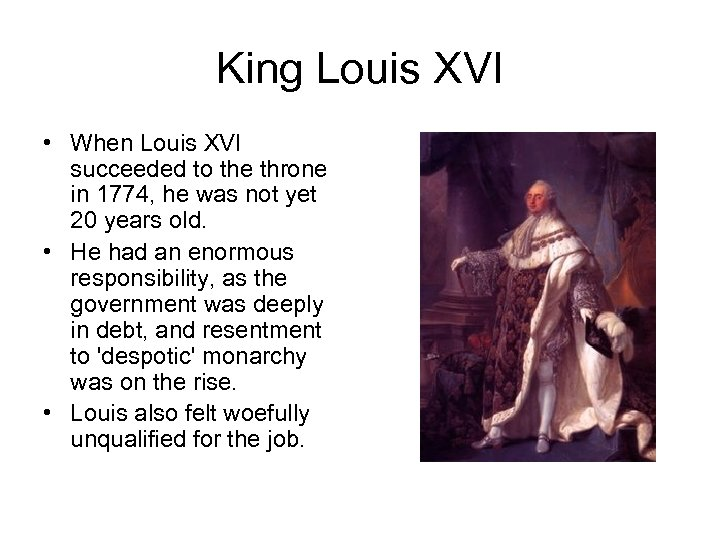 King Louis XVI • When Louis XVI succeeded to the throne in 1774, he