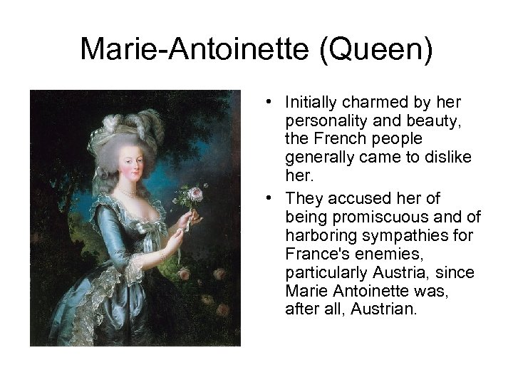 Marie-Antoinette (Queen) • Initially charmed by her personality and beauty, the French people generally
