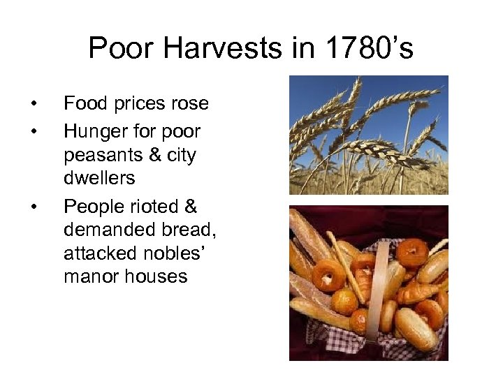 Poor Harvests in 1780's • • • Food prices rose Hunger for poor peasants