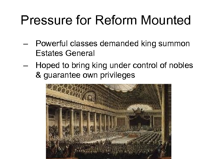 Pressure for Reform Mounted – Powerful classes demanded king summon Estates General – Hoped