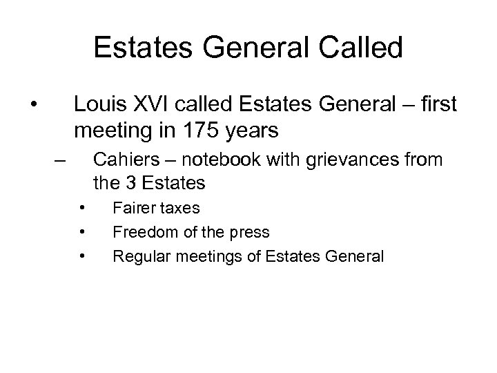 Estates General Called • Louis XVI called Estates General – first meeting in 175