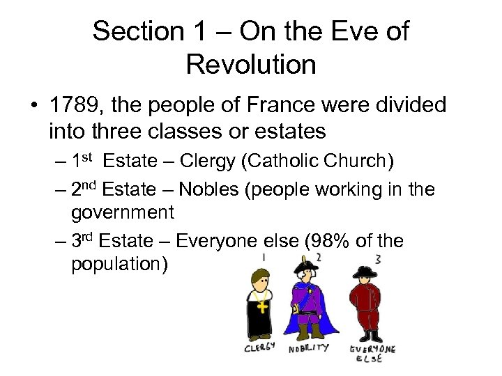 Section 1 – On the Eve of Revolution • 1789, the people of France