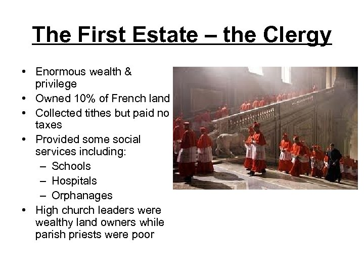 The First Estate – the Clergy • Enormous wealth & privilege • Owned 10%