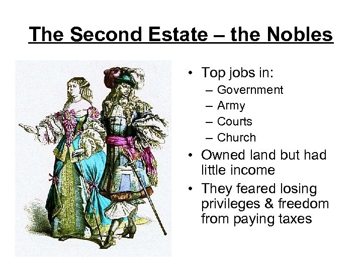 The Second Estate – the Nobles • Top jobs in: – – Government Army