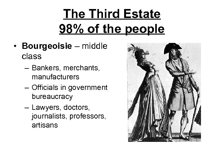 The Third Estate 98% of the people • Bourgeoisie – middle class – Bankers,