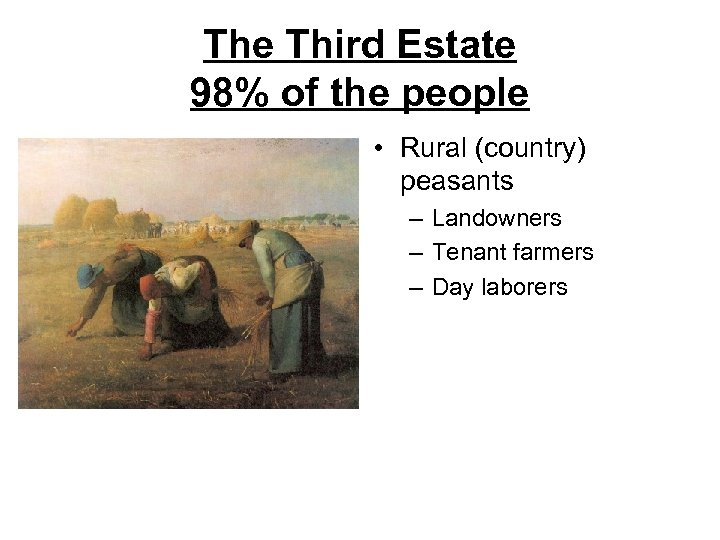 The Third Estate 98% of the people • Rural (country) peasants – Landowners –