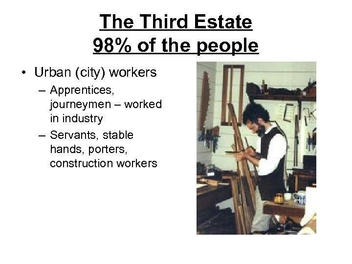 The Third Estate 98% of the people • Urban (city) workers – Apprentices, journeymen