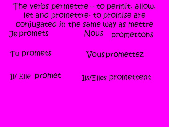 The verbs permettre – to permit, allow, let and promettre- to promise are conjugated