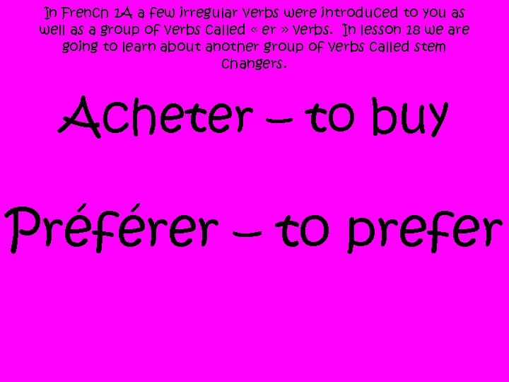 In French 1 A a few irregular verbs were introduced to you as well