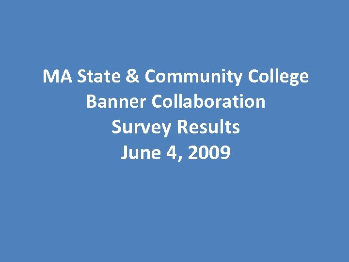 MA State & Community College Banner Collaboration Survey Results June 4, 2009