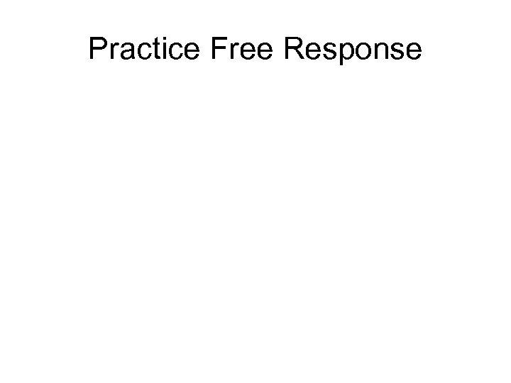 Practice Free Response