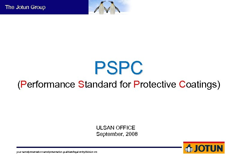 The Jotun Group PSPC (Performance Standard for Protective Coatings) ULSAN OFFICE September, 2008 your