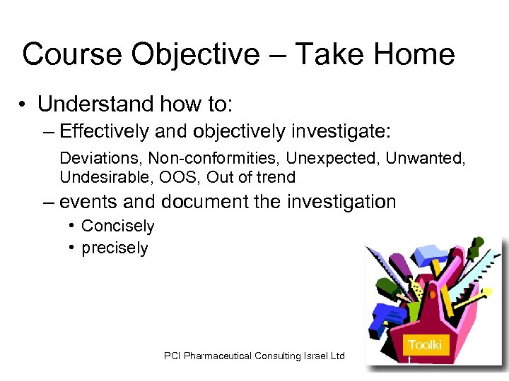 Course Objective – Take Home • Understand how to: – Effectively and objectively investigate: