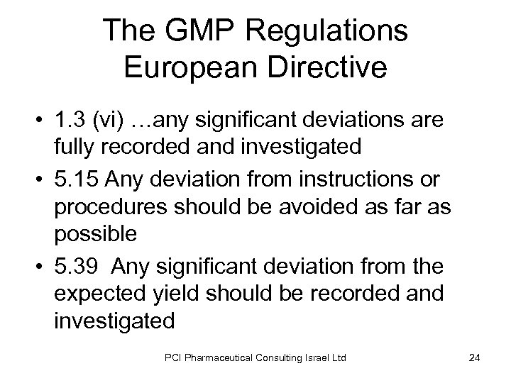 The GMP Regulations European Directive • 1. 3 (vi) …any significant deviations are fully