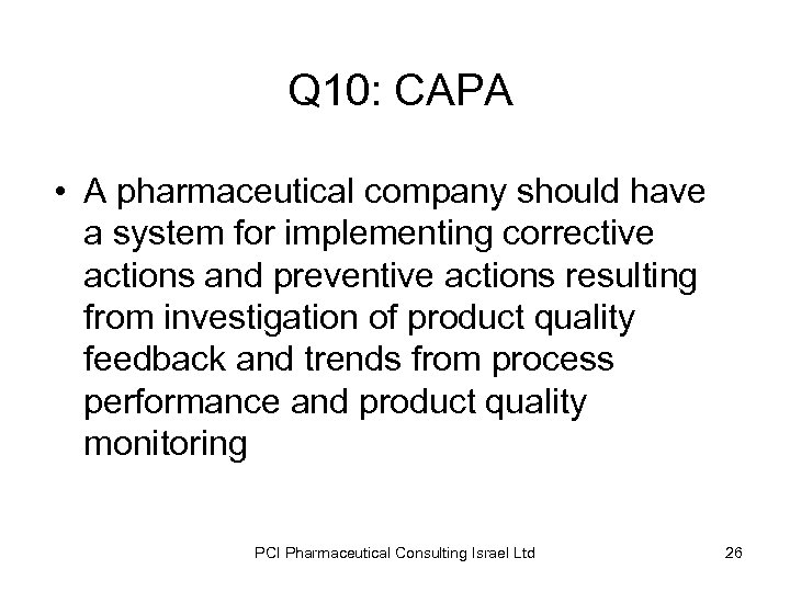 Q 10: CAPA • A pharmaceutical company should have a system for implementing