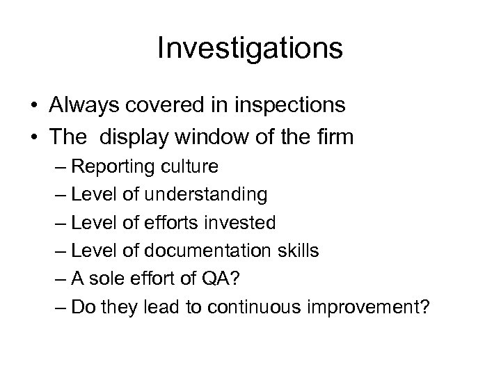 Investigations • Always covered in inspections • The display window of the firm –