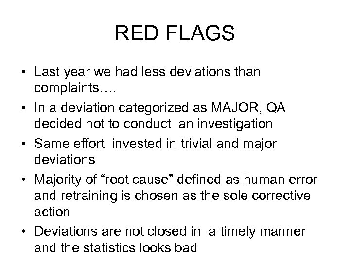 RED FLAGS • Last year we had less deviations than complaints…. • In a