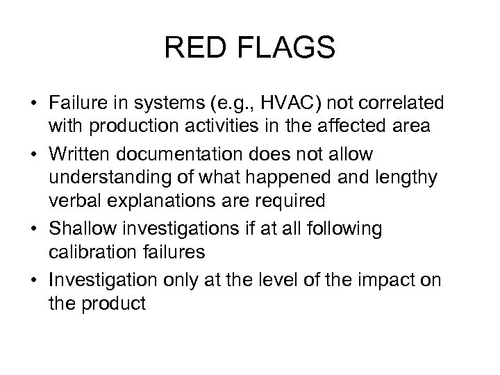 RED FLAGS • Failure in systems (e. g. , HVAC) not correlated with production