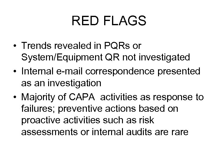 RED FLAGS • Trends revealed in PQRs or System/Equipment QR not investigated • Internal