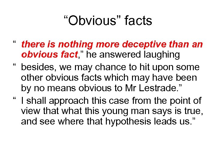 """""""Obvious"""" facts """" there is nothing more deceptive than an obvious fact, """" he"""