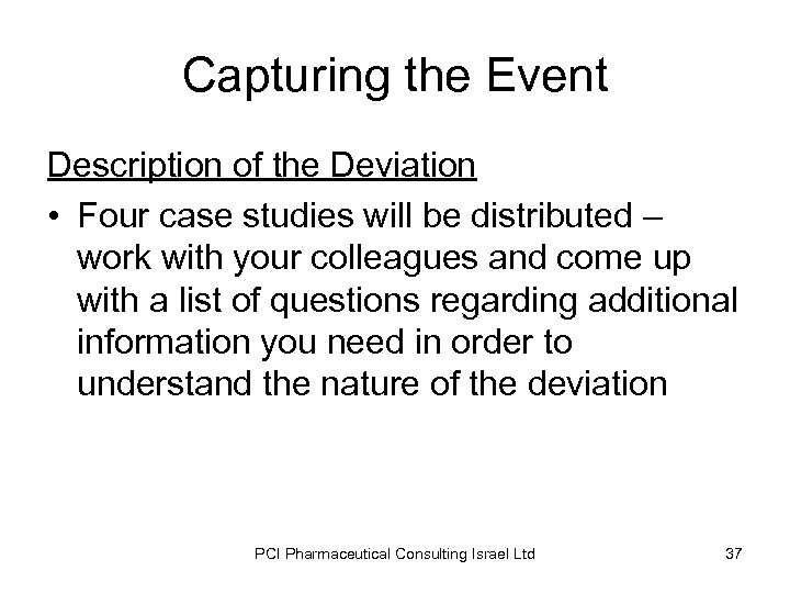 Capturing the Event Description of the Deviation • Four case studies will be distributed
