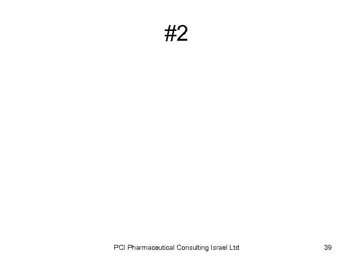 #2 PCI Pharmaceutical Consulting Israel Ltd 39