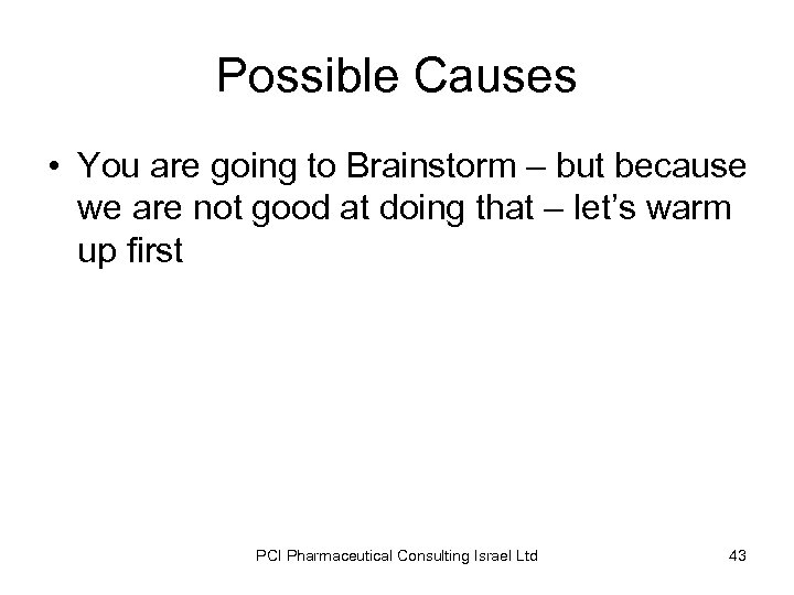 Possible Causes • You are going to Brainstorm – but because we are not