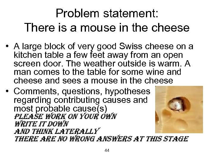 Problem statement: There is a mouse in the cheese • A large block of