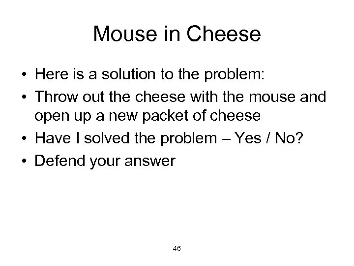 Mouse in Cheese • Here is a solution to the problem: • Throw out