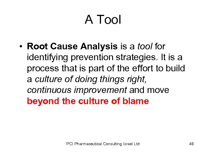 A Tool • Root Cause Analysis is a tool for identifying prevention strategies. It