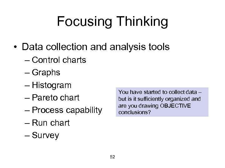 Focusing Thinking • Data collection and analysis tools – Control charts – Graphs –