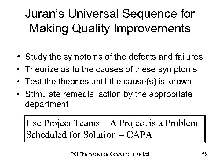Juran's Universal Sequence for Making Quality Improvements • Study the symptoms of the defects