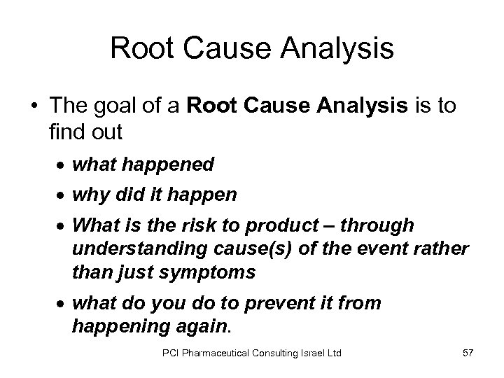 Root Cause Analysis • The goal of a Root Cause Analysis is to find