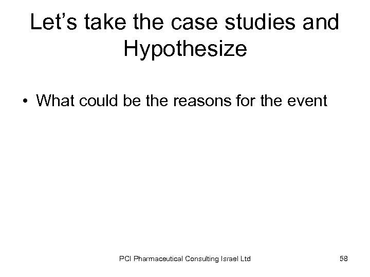 Let's take the case studies and Hypothesize • What could be the reasons for