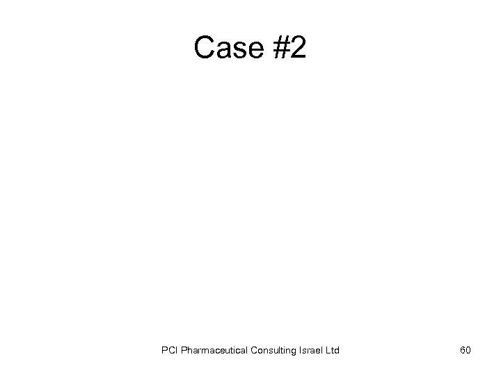 Case #2 PCI Pharmaceutical Consulting Israel Ltd 60