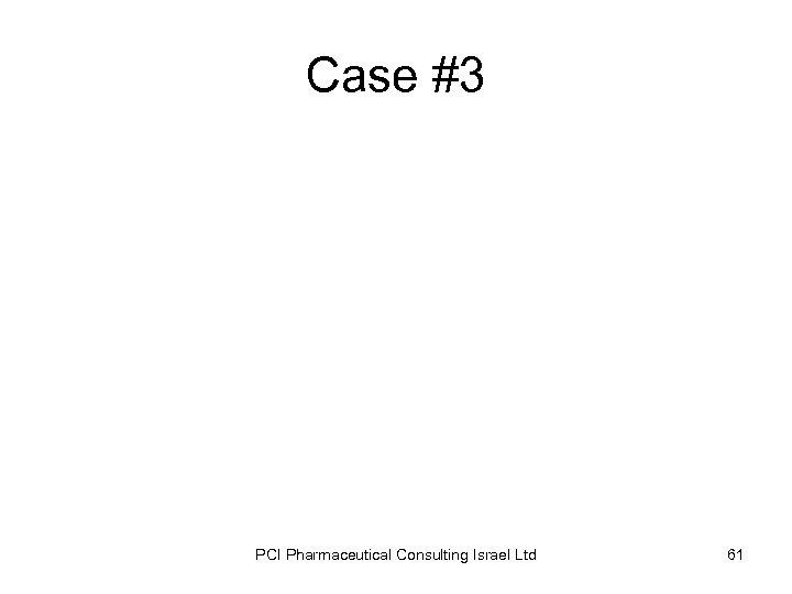 Case #3 PCI Pharmaceutical Consulting Israel Ltd 61