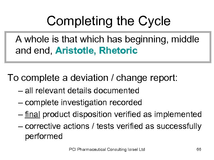 Completing the Cycle A whole is that which has beginning, middle and end, Aristotle,